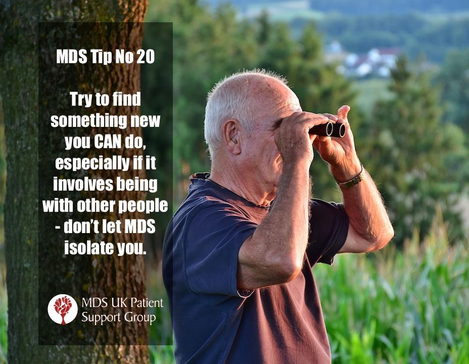 MDS-Tip-20: Try to find something you CAN do, especially if it involves being with other people. Don't let MDS isolate you.